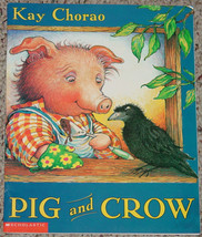 BOOK PIG & CROW BOOK BY KAY CHORAO 2000 SCHOLASTIC PAPERBACK - $5.00