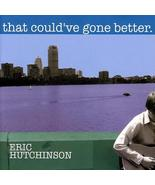 That Could've Gone Better by Eric Hutchinson (Non-Record Label CD-R) - $19.99