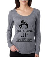 Women's Long Sleeve Shirt Bun Going Up School Day Shirt  - $15.99