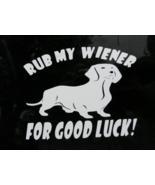 Rub My Wiener For Good Luck! Dog Dachshund Wind... - $6.00