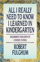 All I Really Need to Know I Learned in Kindergarten (used HC) - $7.00