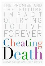 Cheating Death: The Promise & Future Impact of Trying to Live Forever (u... - $7.00