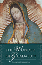 The Wonder of Guadalupe by Francis W. Johnston