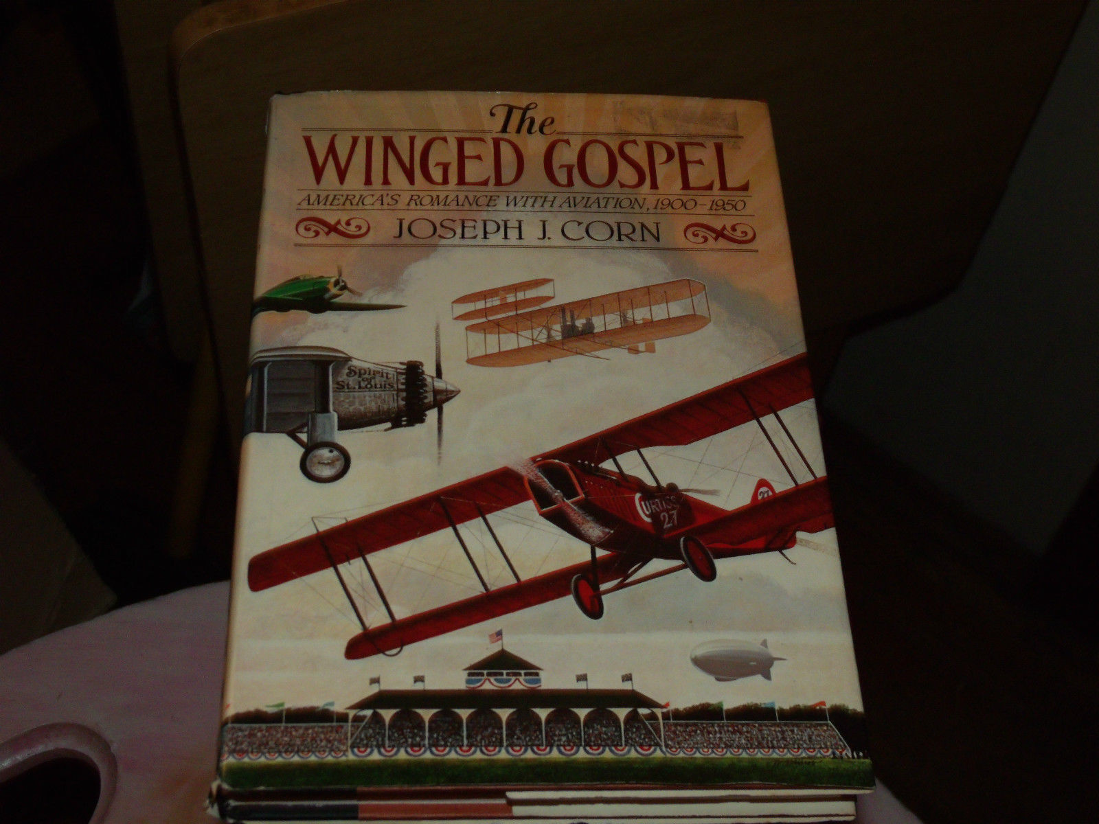 The Winged Gospel: America's Romance With Aviation, 1900-1950 by Joseph J CORN