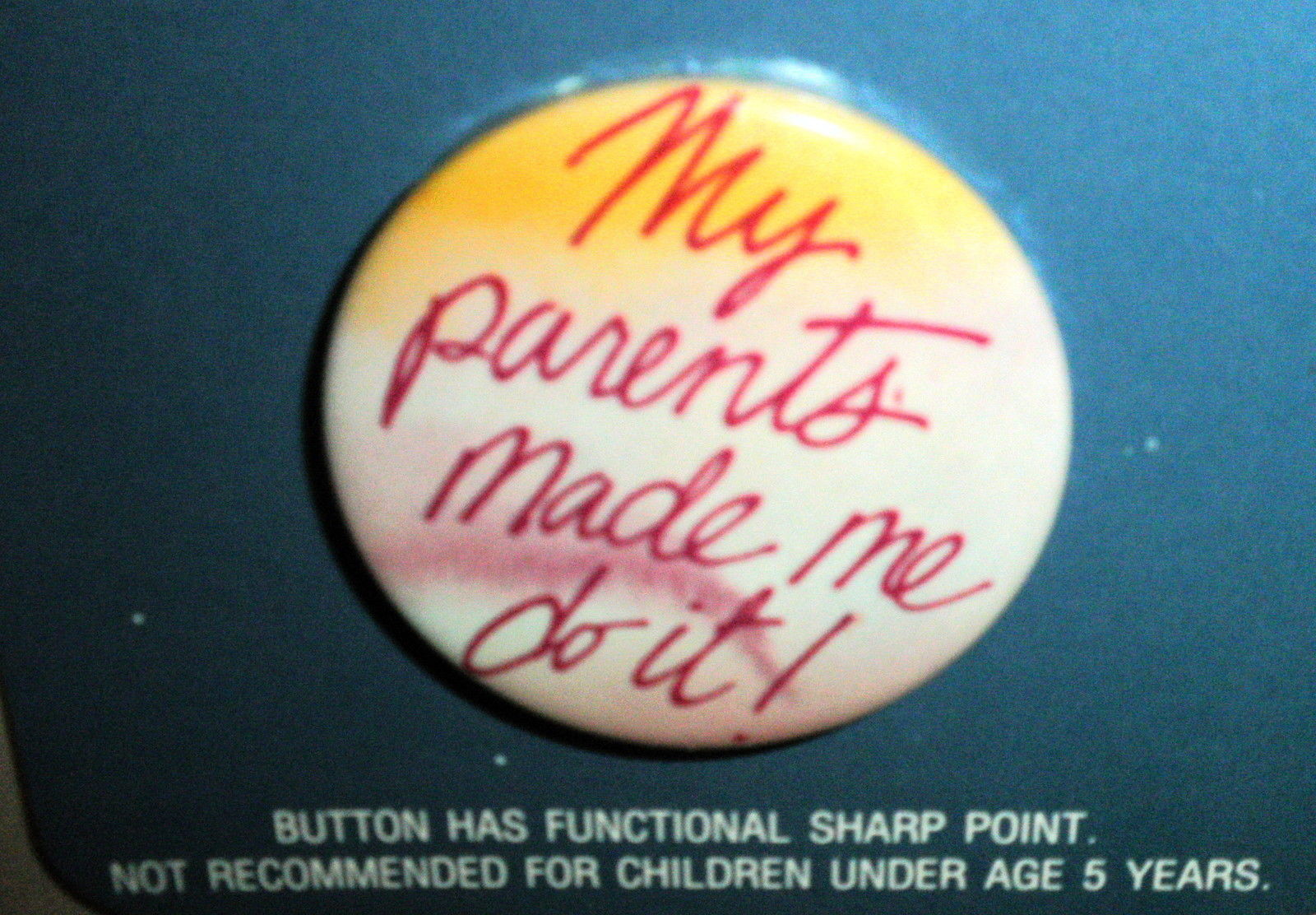"American Greetings Forget Me Not "" My Parents Made Me!""  1 5/8"" Button Pin Badge"