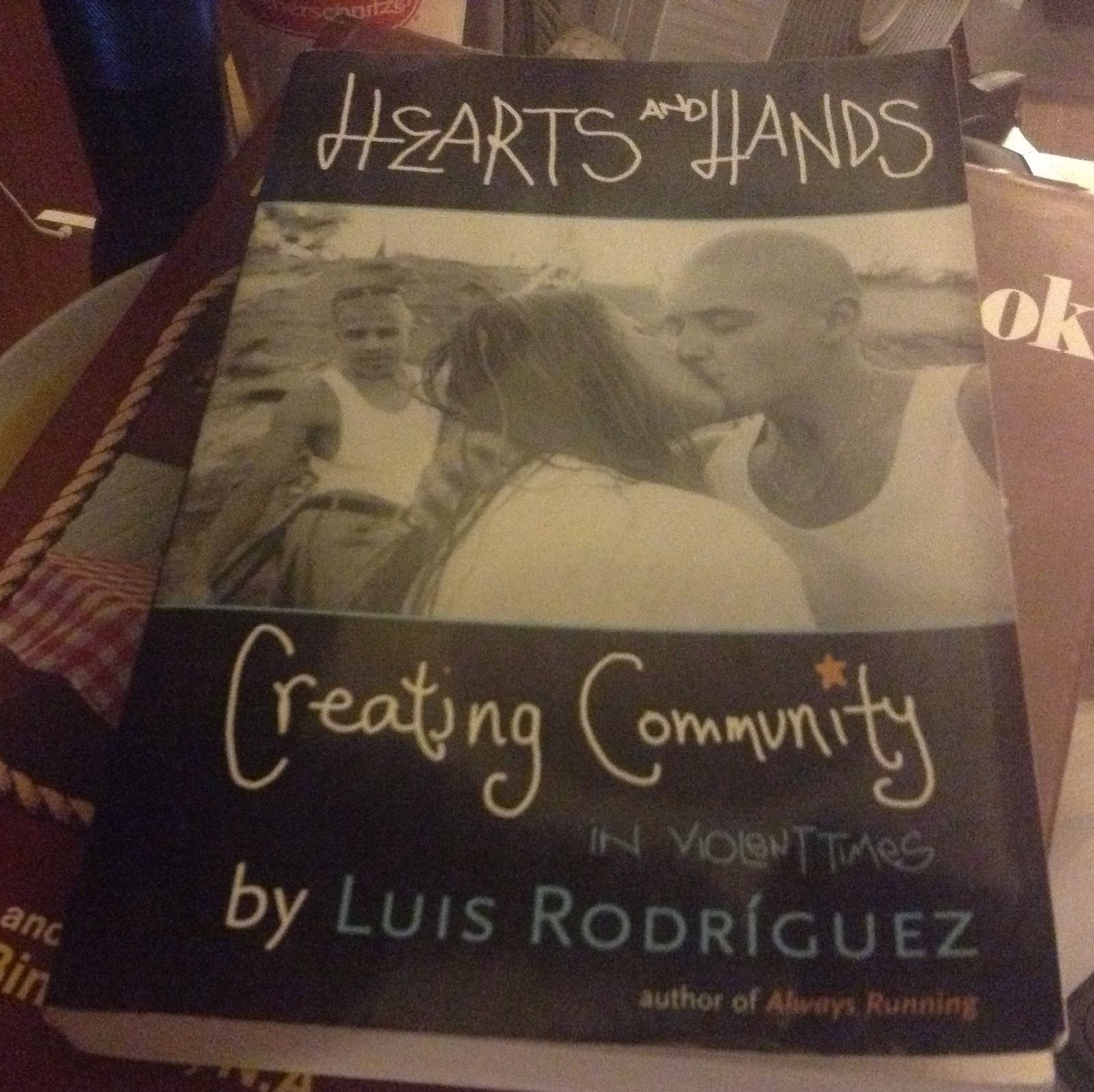 Hearts and Hands : Creating Community in Violent Times SIGNED by Luis Rodriguez