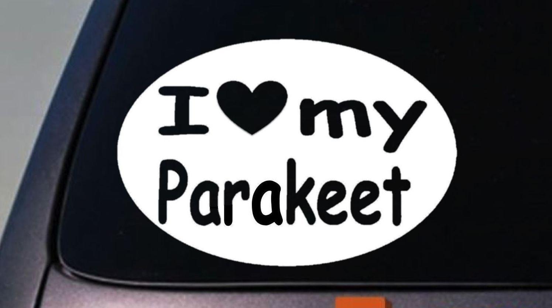 """i love my PARAKEET parrot  STICKER bird macaw TRUCK WINDOW STICKER DECAL 6"""""""