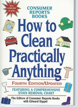 How to Clean Practically Anything;Consumer Reports Book,4th Ed.,Updated;... - $4.97