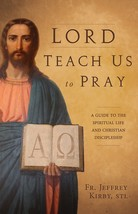Lord, Teach Us to Pray: A Guide to the Spiritual Life and Christian Discipleship