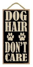"Dog Hair Don't Care Sign Plaque Dog 5"" x 10"" - $10.95"