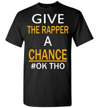 Give The Rapper A Chance Ok Tho T Shirt - $19.99+