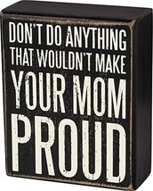 Primitives by Kathy Make Your Mom Proud Box Sign - $9.00