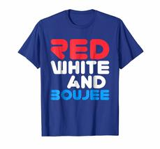 Dad Shirts -  Red White and Boujee T-Shirt Funny Fourth of July Gift Men image 3