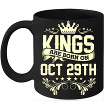 Kings Are Born On October 29th Birthday 11oz Coffee Mug Gift - $15.95