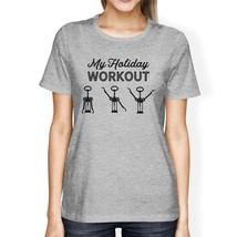My Holiday Workout Womens Grey Shirt - $14.99+