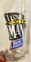 Vintage I Love You Man Bud Light Beer Pint Glass 90s 1990s Drinkware Bud... - $15.13