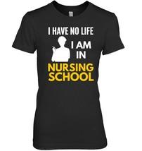 Nurse Student Shirt No Life In Nursing School T Shirt - $19.99+