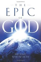 The Epic of God: A Guide to Genesis Whitworth, Michael - $10.40