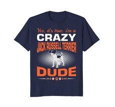 Its True I Am A Crazy Jack Russell Terrier Dog Dude Tshirt - $17.99+