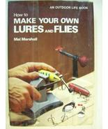 How To Make Your Own Lures and Flies [Jan 01, 1976] Marshall, Mel - $24.75