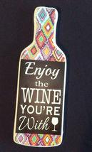 "LARGE FRIDGE MAGNET Ceramic Enjoy the Wine You're With 5.5"" NEW - $4.49"