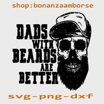 Dads with beards are better svg, dad svg, dad gift svg, skull dad svg Pn... - $1.99