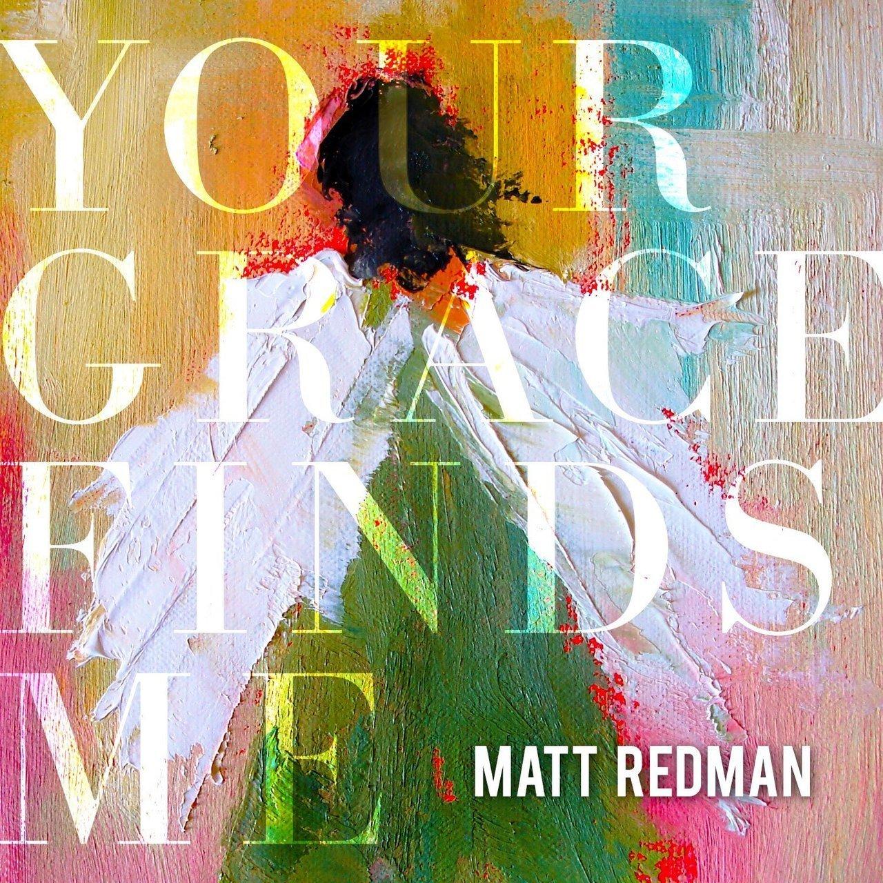 Your grace finds me by matt redman