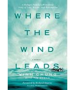 Where the Wind Leads: A Refugee Family's Miraculous Story of Loss, Rescu... - $7.08
