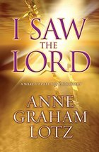 I Saw the Lord: A Wake-Up Call for Your Heart [Paperback] Lotz, Anne Graham - $14.99