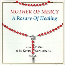 Mother of Mercy - A Rosary of Healing  by Dana & Fr. Kevin Scallon C.M.