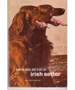 How to Raise and Train an Irish Setter:  Robert Gannon - 1961 Softcover @ZB - $9.95