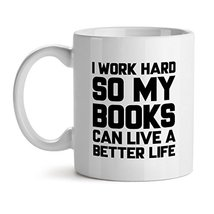 I Work Hard So My Books Can Live A Better Life Office Tea White Coffee Mug 11OZ - $17.59