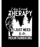 I Don't Need Therapy I Just Need to Go Mountain Biking...Laminated Sign ... - $8.86