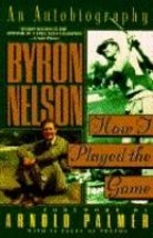 How I Played the Game [Paperback] Byron Nelson and Arnold Palmer - $3.71