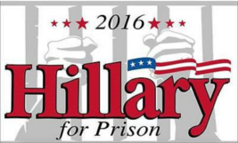 NEW HILLARY CLINTON FOR PRISON  3 X 5 FLAG banner FL719 DEMOCRAT PARTY p... - $6.27