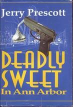 Deadly Sweet in Ann Arbor Prescott, Jerry