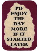 """I'd Enjoy The Day More If It Started Later 3"""" x 4"""" Love Note Humorous Sayings Po - $3.49"""