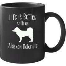 Life Is Better With An Alaskan Malamute Mug - $22.99