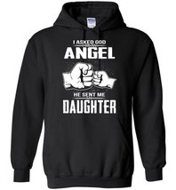 I Asked God For An Angel He Sent Me My Daughter Blend Hoodie - $32.99+