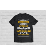 Dream Of Finding An Awesome Machinist T Shirt - $19.95