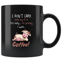 I don't care what day it is It's early I'm grumpy I want coffee cow mug - $19.95
