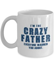 Funny Mug-I'm a Crazy Father Everyone warned you about-Best Gift for Fat... - $13.95