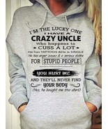 I'm The Lucky One Have Crazy Uncle Cuss A Lot Has Tattoos & Single Hoodi... - $34.99+