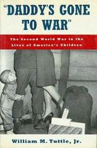 Daddy's Gone to War: The Second World War (WWII) in the Lives of America's Child