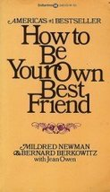 How to Be Your Own Best Friend Mildred Newman and Bernard Berkowitz