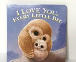 I Love You, Every Little Bit Board Book 2013 Illustrated by John Butler