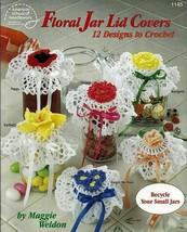 Floral jar lid covers 12 designs to crochet [Jan 01, 1992] Weldon, Maggie - $9.89