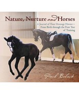 Nature, Nurture and Horses: Four Dressage Horses From Birth Through Trai... - $19.95