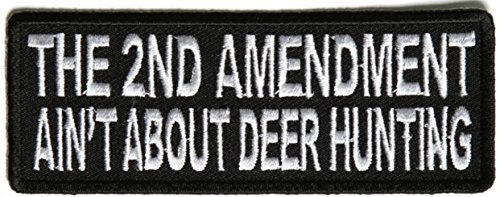 The 2nd Amendment Ain't About Deer Hunting Patch - 4x1.5 inch