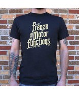 Freeze All Motor Functions T-Shirt (Mens) - $14.01+